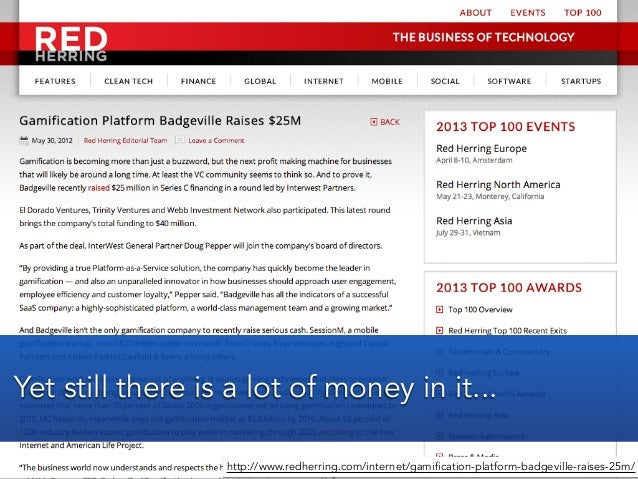 http://www.redherring.com/internet/gamification-platform-badgeville-raises-25m/Yet still there is a lot of money in it...