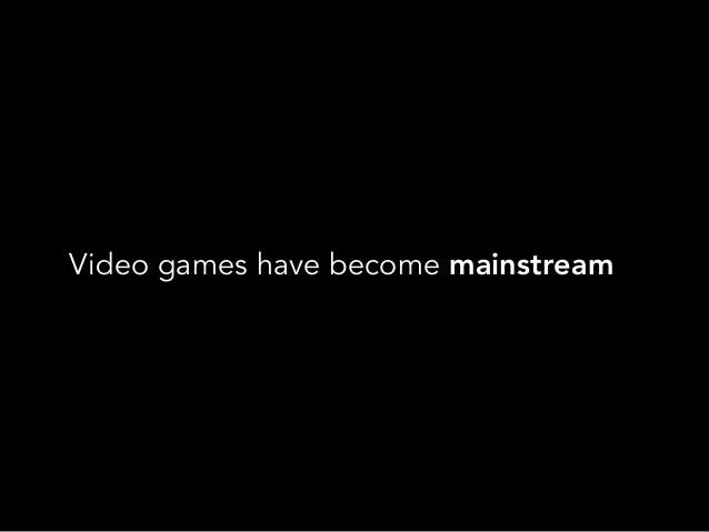 Video games have become mainstream