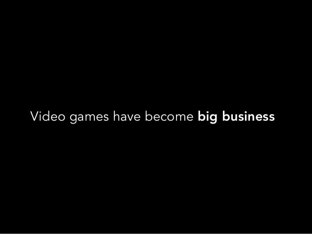 Video games have become big business