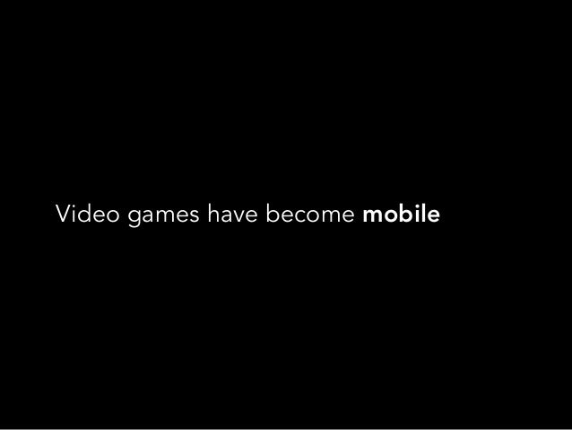 Video games have become mobile