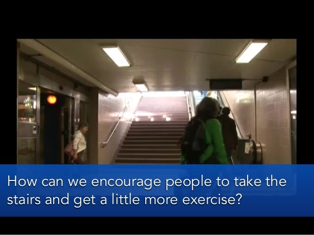 How can we encourage people to take thestairs and get a little more exercise?