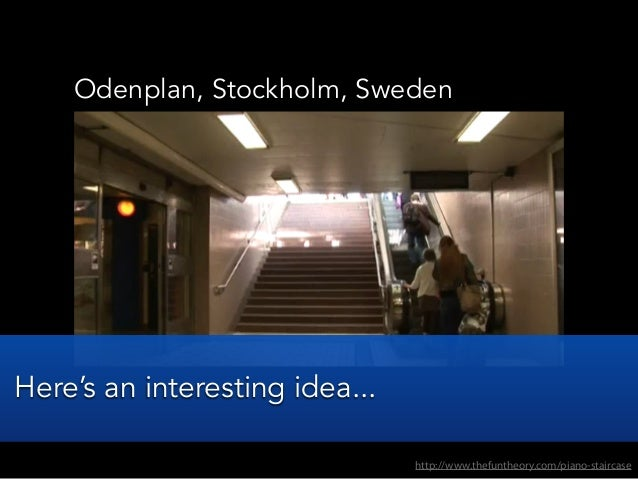 Odenplan, Stockholm, Swedenhttp://www.thefuntheory.com/piano-staircaseHere's an interesting idea...
