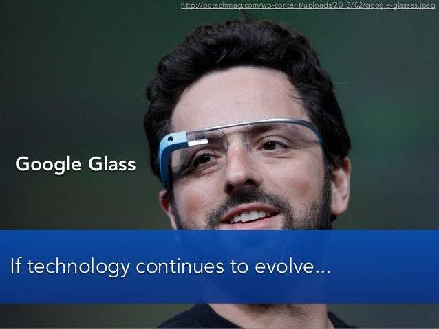 Google GlassIf technology continues to evolve...http://pctechmag.com/wp-content/uploads/2013/02/google-glasses.jpeg