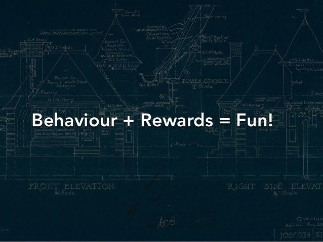 Behaviour + Rewards = Fun!