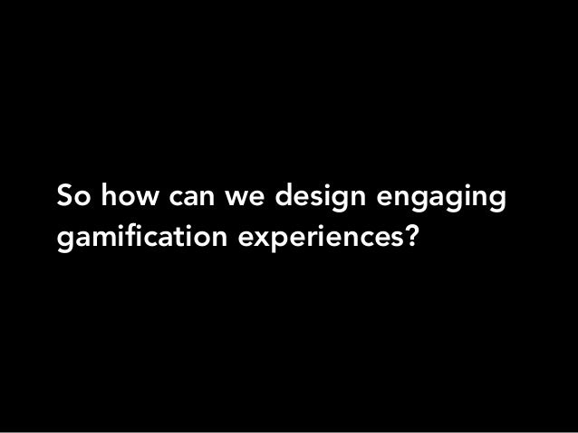 So how can we design engaginggamification experiences?