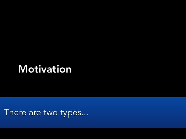 MotivationThere are two types...
