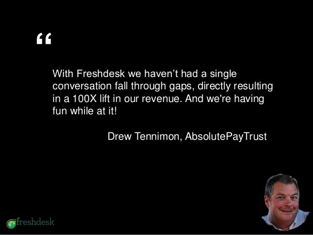 """Freshdesk increased our productivityby 90% and gave us a bigcompetitive advantage over othercompanies""""With Freshdesk we ha..."""