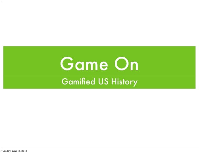 Game OnGamified US HistoryTuesday, June 18, 2013