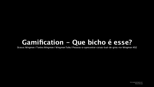 Gamification - Que bicho é esse? Ocasos Wingman / Tardes Wingman / Wingman Talks/ Pessoas-a-apresentar-coisas-bué-de-giras-...