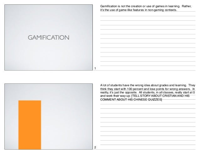 Gamification is not the creation or use of games in learning. Rather, it's the use of game-like features in non-gaming con...