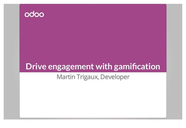 Drive engagement with gamification Martin Trigaux, Developer