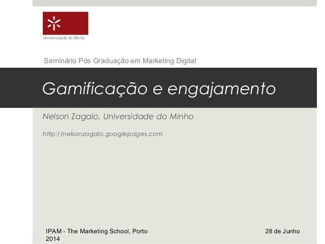 Gamificação e engajamento Nelson Zagalo, Universidade do Minho http://nelsonzagalo.googlepages.com IPAM - The Marketing Sc...