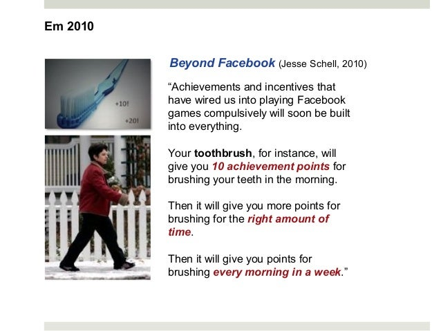 """""""Achievements and incentives that have wired us into playing Facebook games compulsively will soon be built into everythin..."""