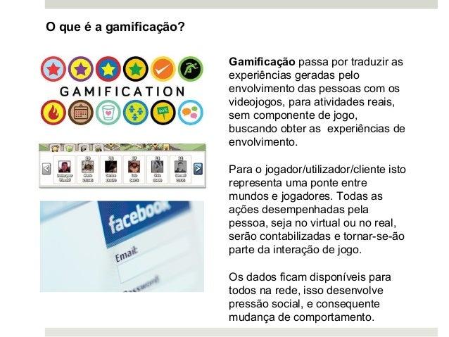Gamificação passa por traduzir as experiências geradas pelo envolvimento das pessoas com os videojogos, para atividades re...
