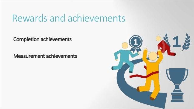 Rewards and achievements Use measurement achievements Keep the number of rewards limited Don't make them random