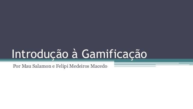 Introdução à Gamificação Por Mau Salamon e Felipi Medeiros Macedo