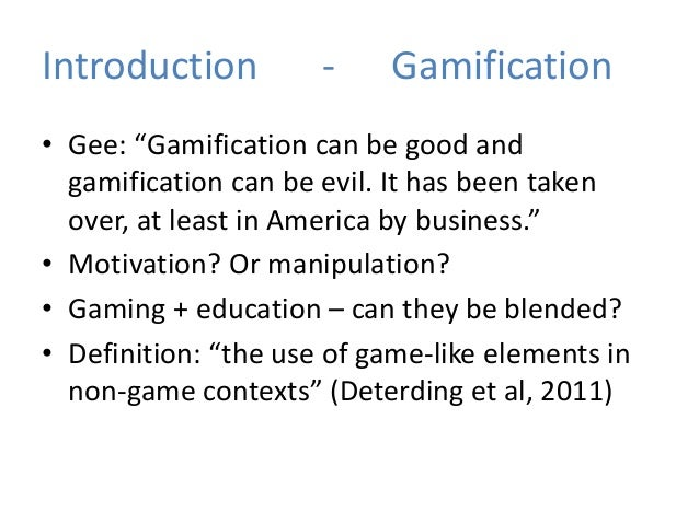 "Introduction - Gamification • Gee: ""Gamification can be good and gamification can be evil. It has been taken over, at leas..."