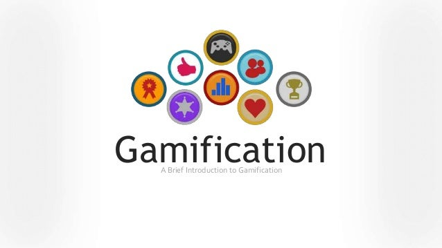GamificationA Brief Introduction to Gamification