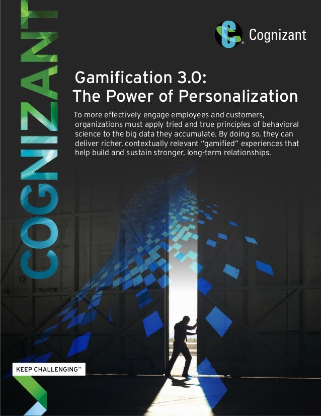 Gamification 3.0:  The Power of Personalization  To more effectively engage employees and customers,  organizations must a...