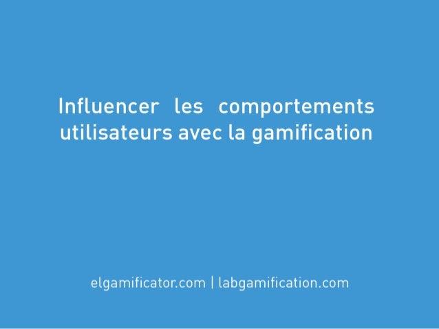 Inciter les comportements utilisateurs avec la gamification - par @elgamificator - Atelier La Cuisine Du Web