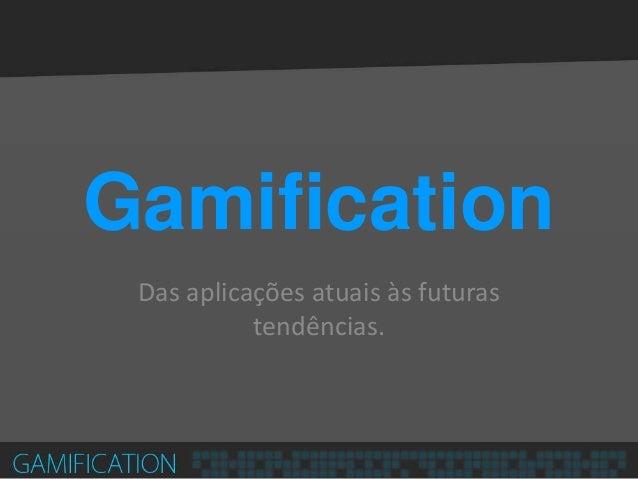 Gamification  Das aplicações atuais às futuras tendências.