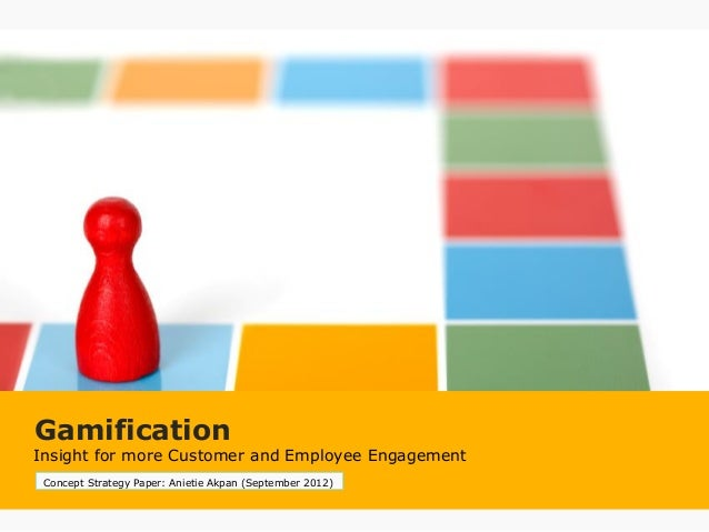 Insight for more Customer and Employee Engagement Gamification Concept Strategy Paper: Anietie Akpan (September 2012)