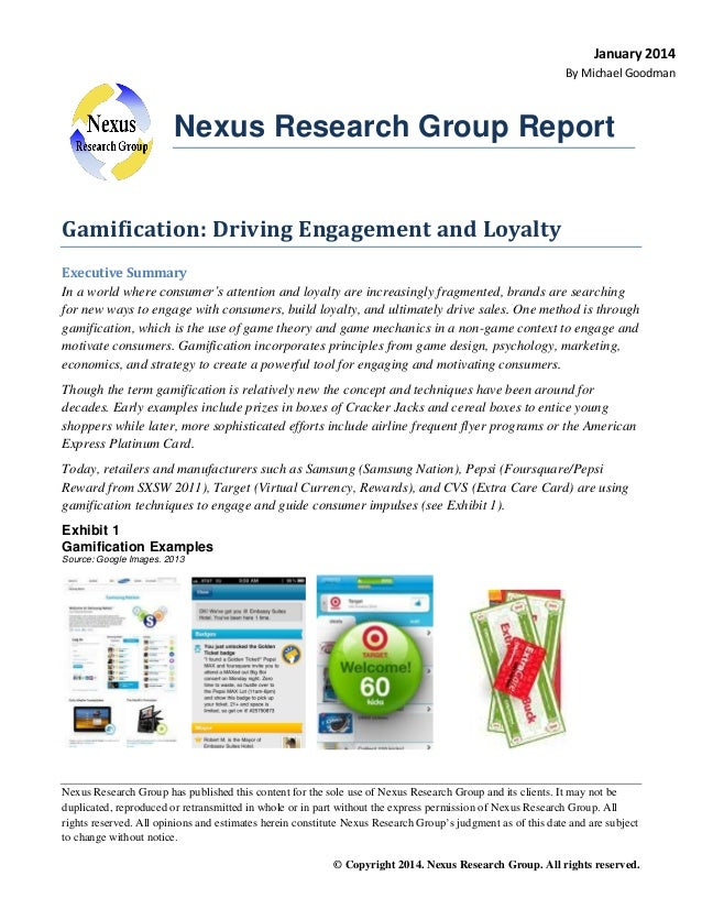 January 2014 By Michael Goodman  Nexus Research Group Report Gamification: Driving Engagement and Loyalty Executive Summar...