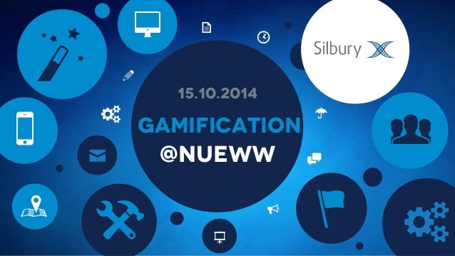 "b 8  5  Gamification  @NUEWW  K  ( x !  n  a  !  !  ""  K [  S  9  #  15.10.2014"