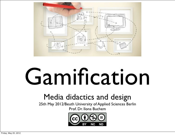Gamification                          Media didactics and design                        25th May 2012/Beuth University of A...