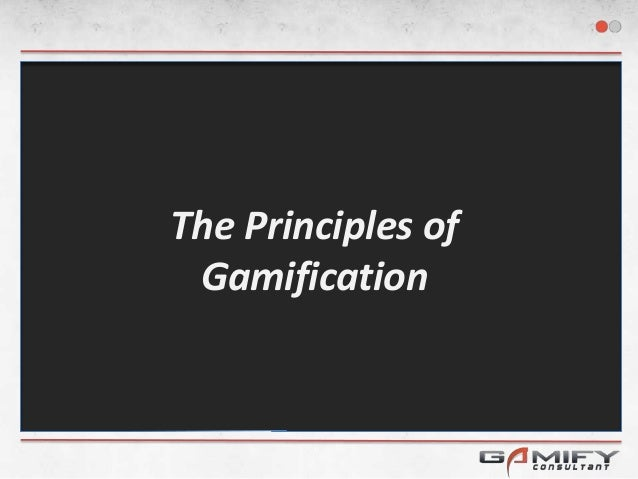 The Principles of Gamification