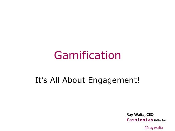 GamificationIt's All About Engagement!                      Ray Walia, CEO                                       Media Inc...