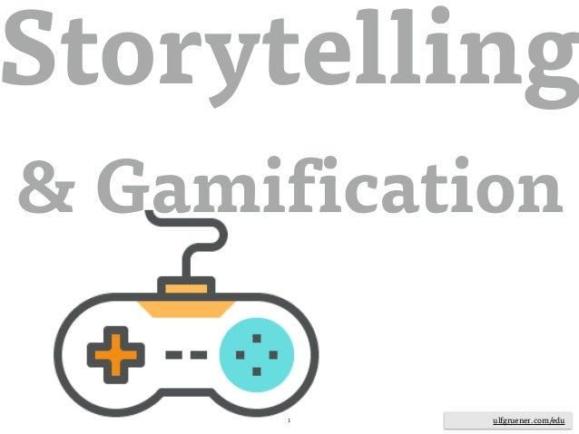 ulfgruener.de | 20151 Storytelling & Gamification ulfgruener.com/edu
