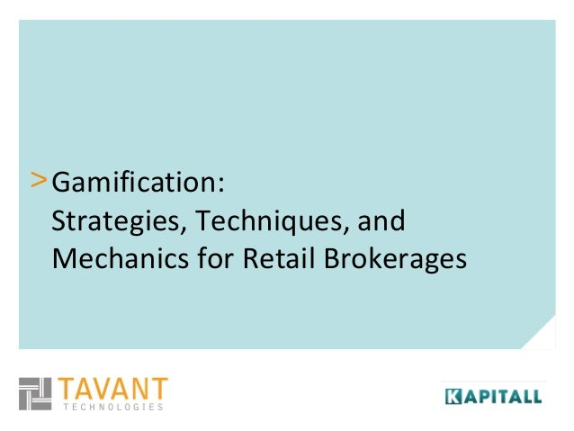 >Gamification:Strategies, Techniques, andMechanics for Retail Brokerages