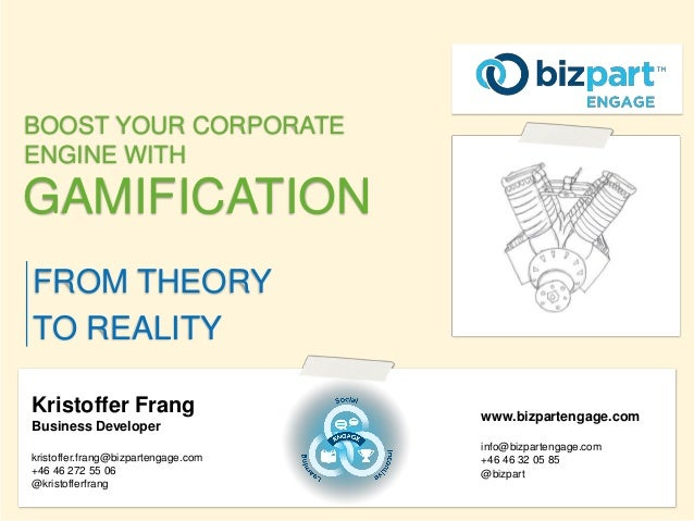 BOOST YOUR CORPORATE ENGINE WITH  GAMIFICATION FROM THEORY TO REALITY Kristoffer Frang Business Developer kristoffer.frang...