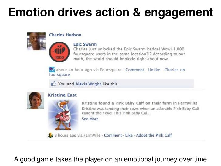 Emotion drives action & engagement A good game takes the player on an emotional journey over time