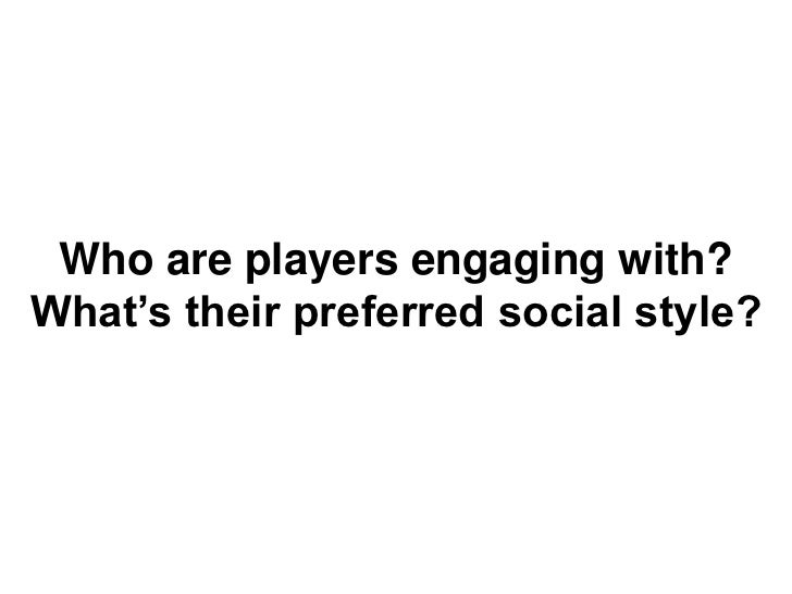 Who are players engaging with?What's their preferred social style?