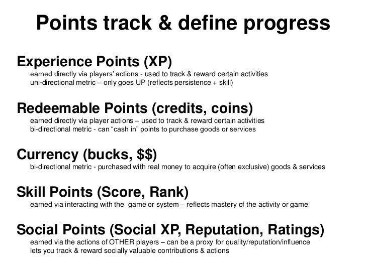 Points track & define progressExperience Points (XP)  earned directly via players' actions - used to track & reward certai...
