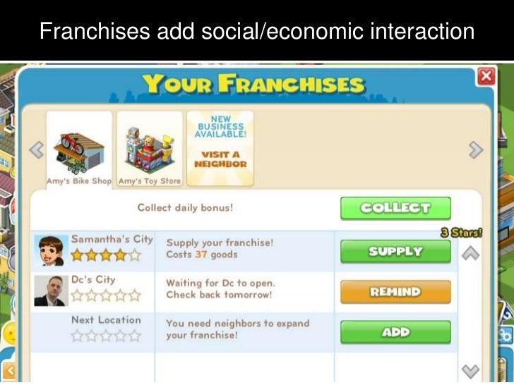 Franchises add social/economic interaction