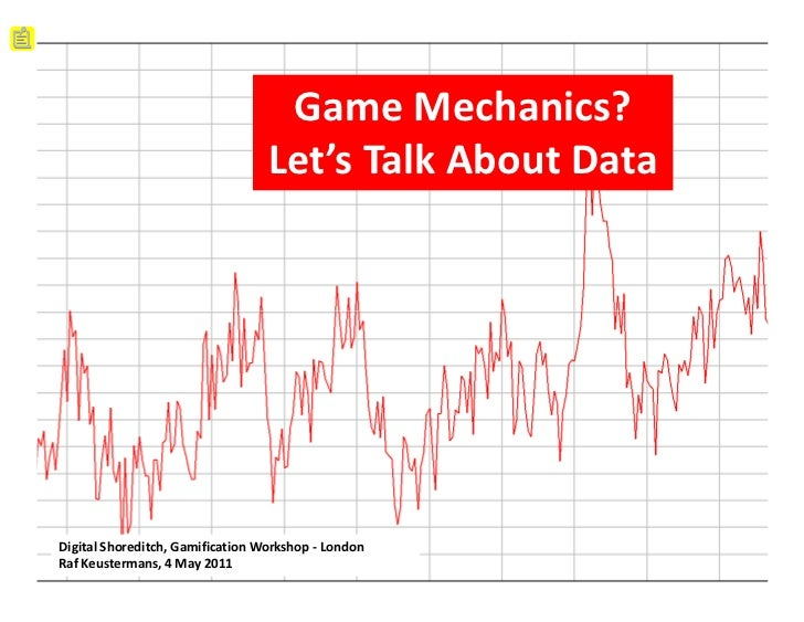 Game Mechanics?                                  Let's Talk About DataDigital Shoreditch, Gamification Workshop - LondonRa...