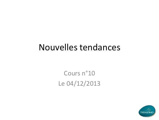 Nouvelles tendances Cours n°10 Le 04/12/2013