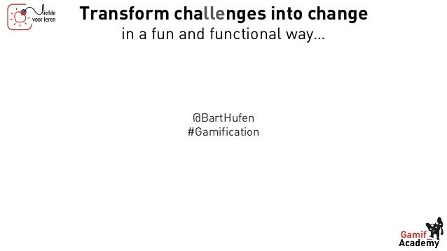 Transform challenges into change in a fun and functional way… @BartHufen #Gamification