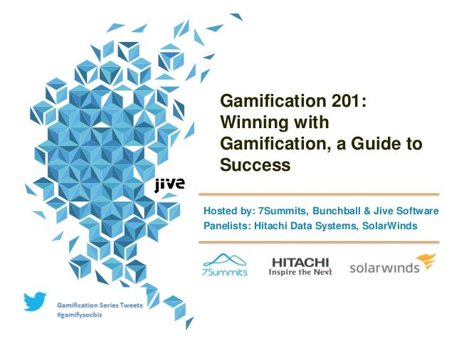 Gamification 201: Winning with Gamification, a Guide to Success Hosted by: 7Summits, Bunchball & Jive Software Panelists: ...