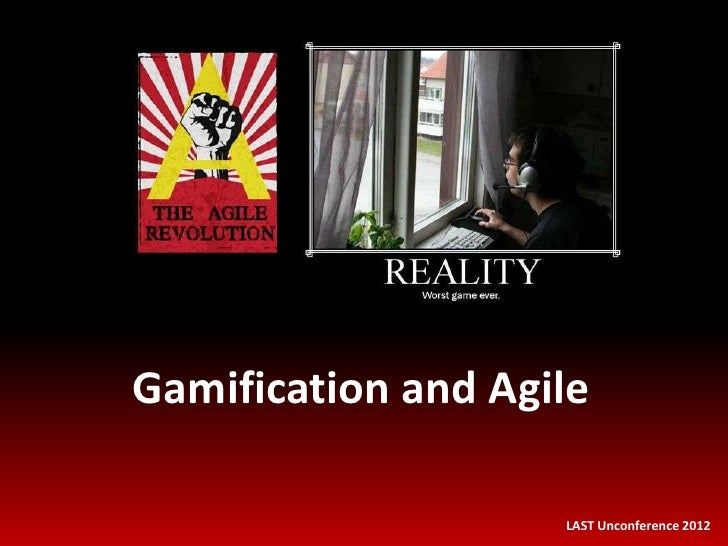 Gamification and Agile                    LAST Unconference 2012