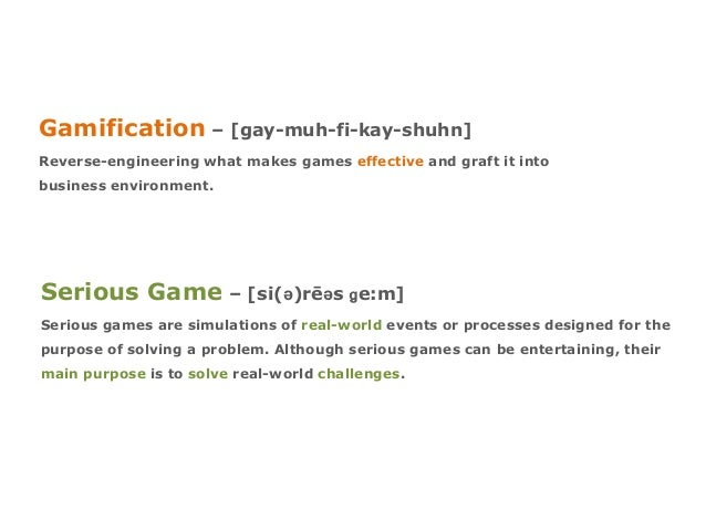 Gamification – [gay-muh-fi-kay-shuhn] Reverse-engineering what makes games effective and graft it into business environmen...