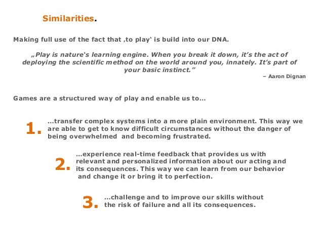 """Similarities. Making full use of the fact that 'to play' is build into our DNA. """"Play is nature's learning engine. When yo..."""