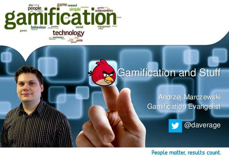 Gamification and Stuff        Andrzej Marczewski      Gamification Evangelist                 @daverage