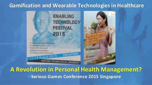 Gamification and Wearable Technologies in Healthcare A Revolution in Personal Health Management? Serious Games Conference ...