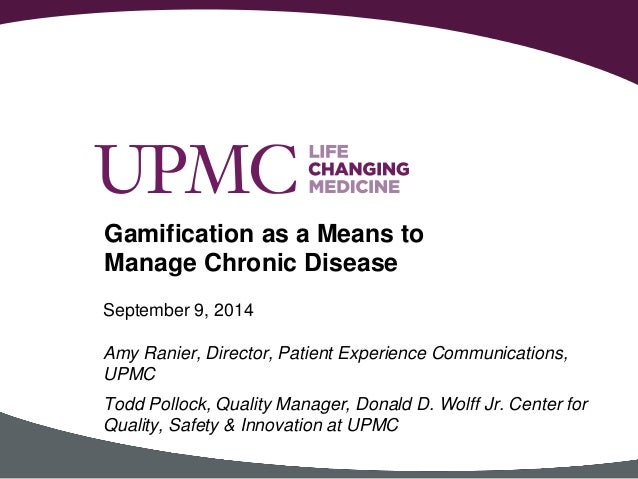 September 9, 2014  Amy Ranier, Director, Patient Experience Communications,  UPMC  Todd Pollock, Quality Manager, Donald D...