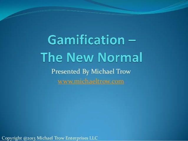 Presented By Michael Trow www.michaeltrow.com Copyright @2013 Michael Trow Enterprises LLC