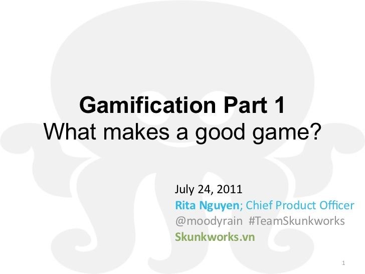 Gamification Part 1What makes a good game?          July24,2011          RitaNguyen;ChiefProductOfficer          @mood...